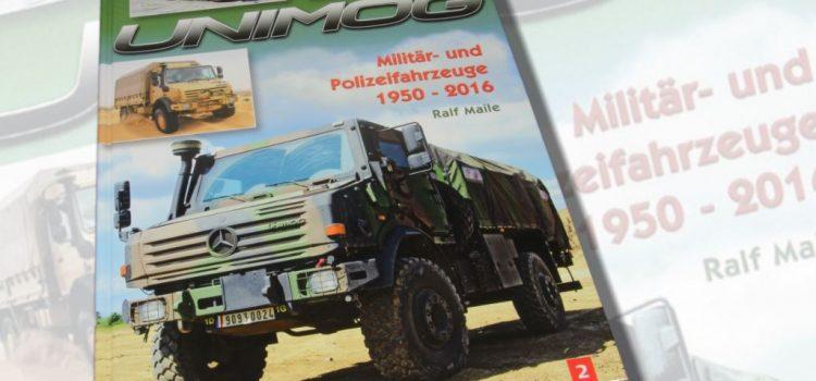 Ralf Maile: Unimog – Militär- und Polizeifahrzeuge 1950-2016 Band 2